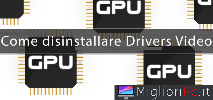 Photo of Disinstallare Drivers Video – GUIDA