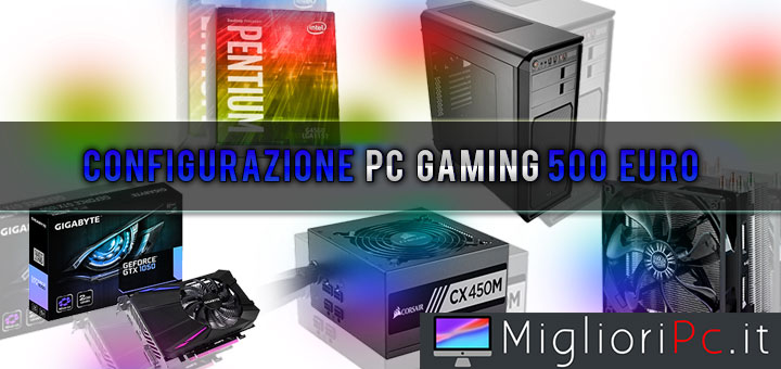 configurazione pc gaming 500 euro