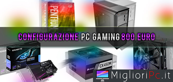 configurazione-pc-gaming-800-euro