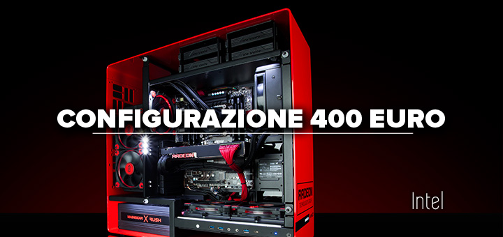 PC Gaming 400 euro Intel • Configurazione economica