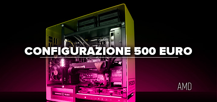 PC da gaming 500 euro • Configurazione AMD