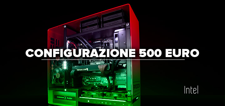 PC da gaming 500 euro • Configurazione gaming Intel