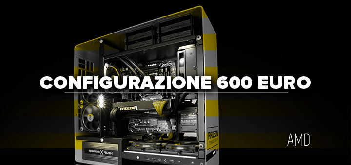 PC da gaming 600 euro • Configurazione AMD