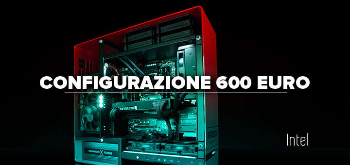 PC da gaming 600 euro • Configurazione Intel