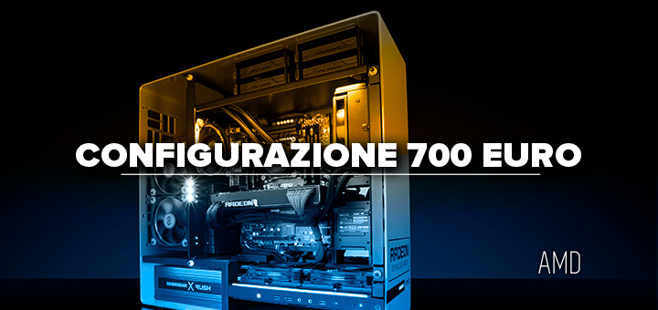 PC da gaming 700 euro • Configurazione AMD